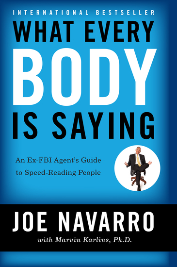 What Every BODY is Saying - An Ex-FBI Agent's Guide to Speed-Reading People - cover