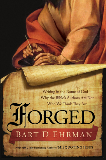 Forged - Writing in the Name of God--Why the Bible's Authors Are Not Who We Think They Are - cover