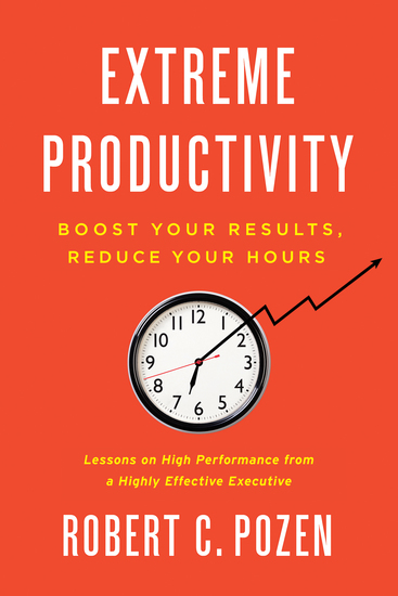 Extreme Productivity - Boost Your Results Reduce Your Hours - cover