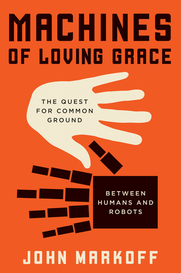 Machines of Loving Grace - The Quest for Common Ground Between Humans and Robots - cover