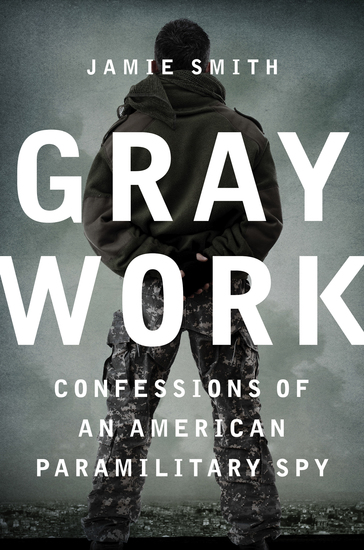 Gray Work - Confessions of an American Paramilitary Spy - cover