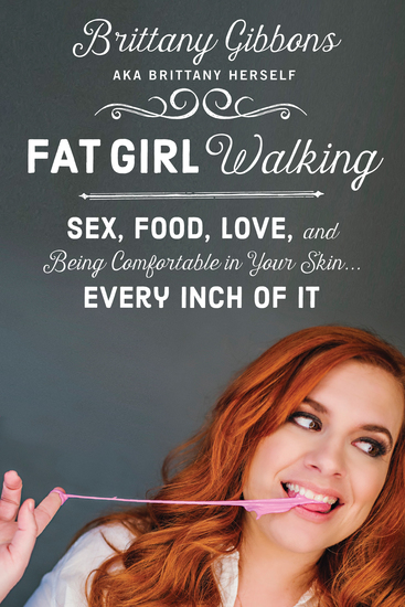 Fat Girl Walking - Sex Food Love and Being Comfortable in Your Skin…Every Inch of It - cover