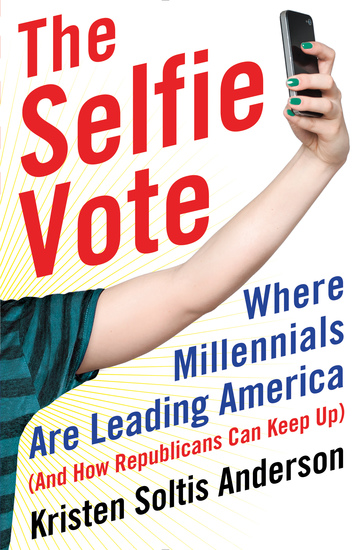 The Selfie Vote - Where Millennials Are Leading America (And How Republicans Can Keep Up) - cover