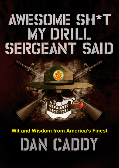 Awesome Sh*t My Drill Sergeant Said - Wit and Wisdom from America's Finest - cover