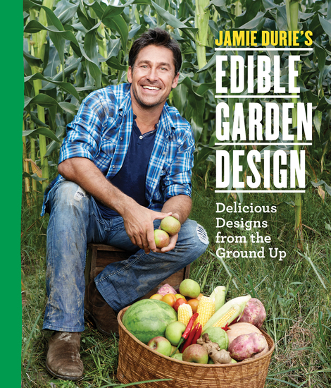 Jamie Durie's Edible Garden Design - Delicious Designs from the Ground Up - cover