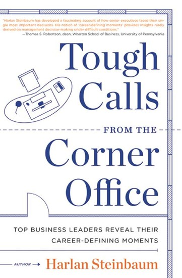 Tough Calls from the Corner Office - Top Business Leaders Reveal Their Career-Defining Moments - cover