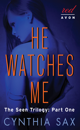 He Watches Me - The Seen Trilogy: Part One - cover
