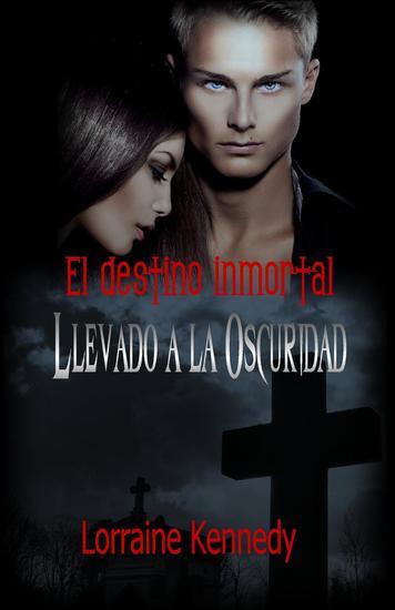 Llevado a la Oscuridad - El destino inmortal #1 - cover