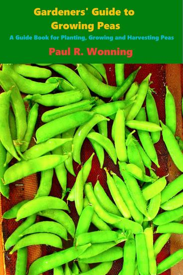 Gardeners' Guide to Growing Peas - Gardener's Guide to Growing Your Vegetable Garden #11 - cover
