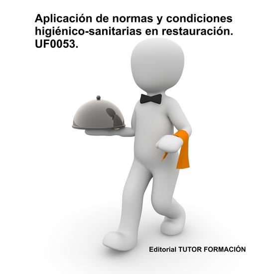 Aplicación de normas y condiciones higiénico-sanitarias en restauración UF0053 - cover