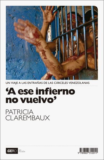 A ese infierno no vuelvo - Un viaje a las entrañas de las cárceles venezolanas - cover