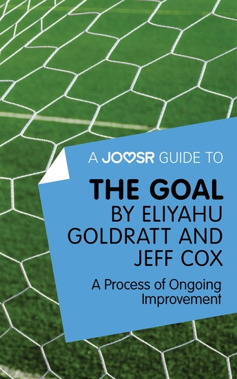 A Joosr Guide to The Goal by Eliyahu Goldratt and Jeff Cox - A Process of Ongoing Improvement - cover