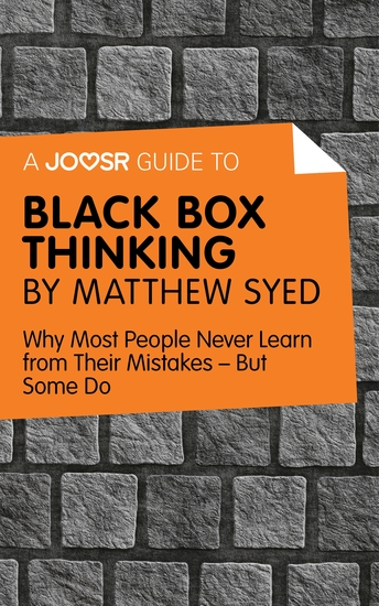 A Joosr Guide to… Black Box Thinking by Matthew Syed - Why Most People Never Learn from Their Mistakes—But Some Do - cover