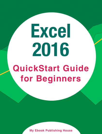 Excel 2016: QuickStart Guide for Beginners - cover