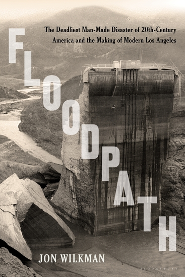 Floodpath - The Deadliest Man-Made Disaster of 20th-Century America and the Making of Modern Los Angeles - cover