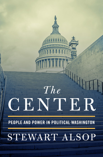 The Center - People and Power in Political Washington - cover