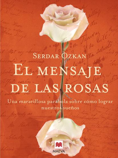 El mensaje de las rosas - Una maravillosa parábola sobre cómo lograr nuestros sueños - cover