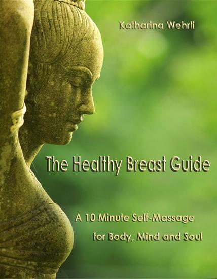 The Healthy Breast Guide: A 10-Minute Self Massage for Body Mind and Soul - cover
