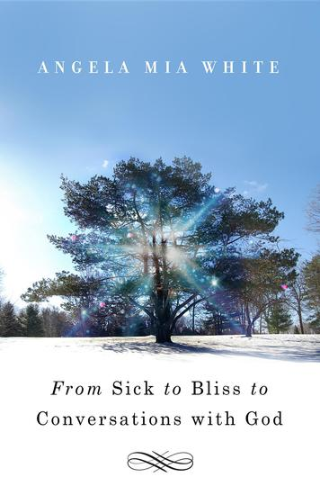 From Sick to Bliss to Conversations with God - cover