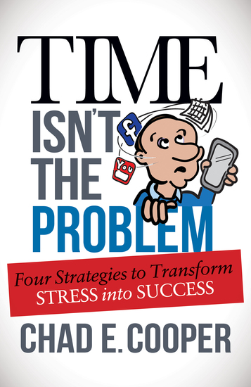 Time Isn't the Problem - Four Strategies to Transform Stress Into Success - cover