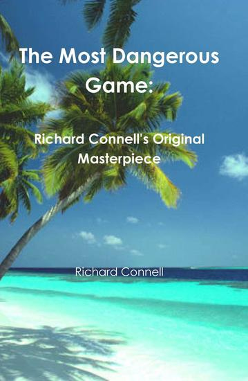 essay on the most dangerous game by richard connell Read story the most dangerous game essay by sashaswan the article, the most dangerous game by richard connell, written by gweneth a dunleavy.