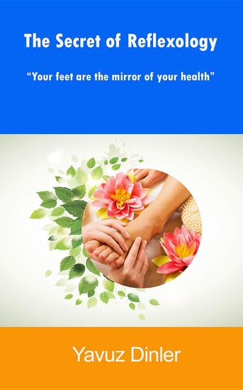 The Secret of Reflexology : ReflexologyYour feet are the mirror of your health - cover