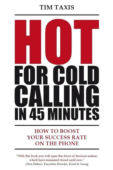 Hot For Cold Calling in 45 Minutes: How to Boost Your Success Rate on the Phone - cover