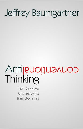 Anticonventional Thinking: The Creative Alternative to Brainstorming - cover