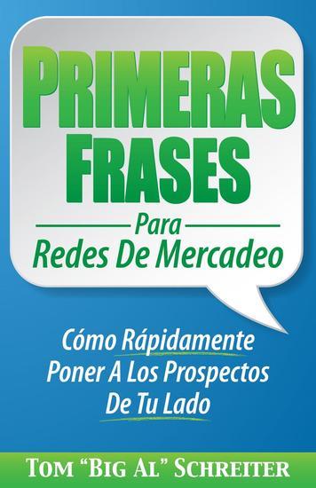 Primeras Frases Para Redes De Mercadeo: Cómo Rápidamente Poner A Los Prospectos De Tu Lado - cover