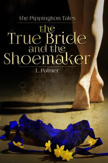 The True Bride and the Shoemaker - The Pippington Tales #1 - cover