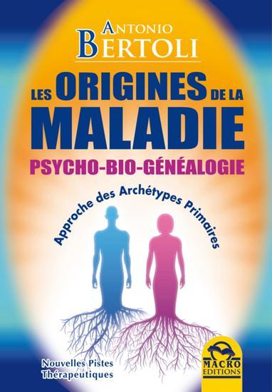 Les origines de la maladie - Psycho-bio-généalogie : approche des archétypes primaires - cover