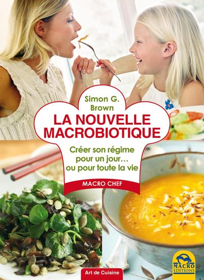 La nouvelle macrobiotique - Créer son régime personnel pour un jour ou pour toute la vie - cover