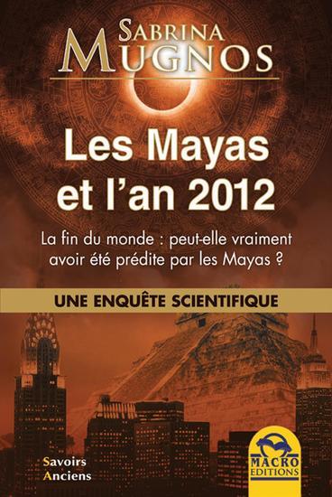 Les Mayas et l'an 2012 - Une enquête scientifique: la fin du monde peut-elle vraiment avoir été prédite par les Mayas ? - cover