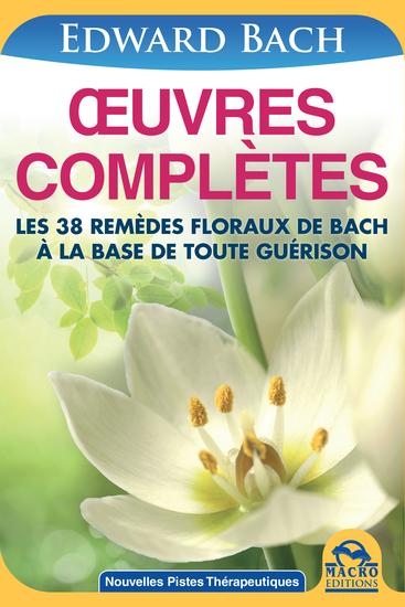 Œuvres Complètes de Edward Bach - Les 38 remèdes floraux d' Edward Bach à la base de toute guérison - cover
