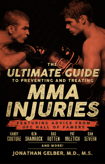The Ultimate Guide to Preventing and Treating MMA Injuries - Featuring advice from UFC Hall of Famers Randy Couture Ken Shamrock Bas Rutten Pat Miletich Dan Severn and more! - cover