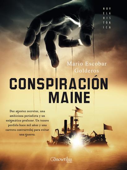 Conspiración Maine - Dos agentes secretos una periodista y un enigmático profesor tendrán que descubrir lo que se oculta tras el hundimiento del Maine - cover