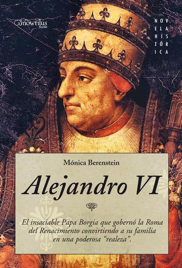 Alejandro VI - El Papa Borgia que auiso ser emperador - cover