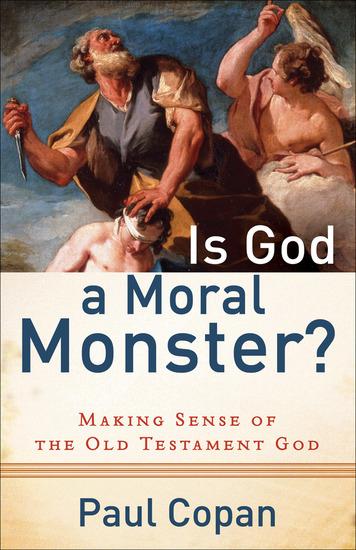 Is God a Moral Monster? - Making Sense of the Old Testament God - cover