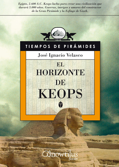 El horizonte de Keops - Egipto 2600 AC Keops lucha para crear una civilización que durará 3000 años Guerras intrigas y amores del constructor de la Gran Pirámide y la Esfinge de Gizeh - cover