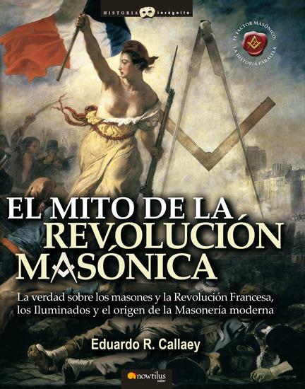 El mito de la revolución masónica - La verdad sobre los masones y la Revolución Francesa los iluminados y el nacimiento de la masonería moderna - cover