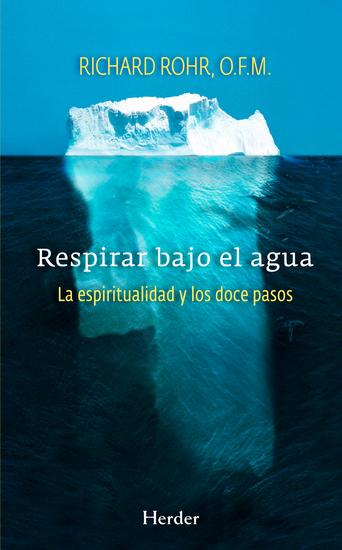 Respirar bajo el agua - La espiritualidad y los doce pasos - cover