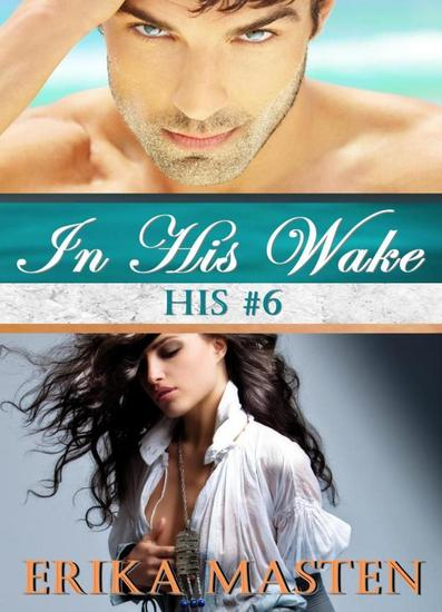 In His Wake: His #6 (A Billionaire Domination Serial) - cover