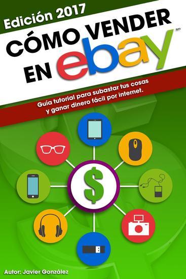 Cómo vender en Ebay Guía tutorial para subastar tus cosas y ganar dinero fácil por internet Edición 2016 - Ganar dinero extra con marketplaces #2 - cover