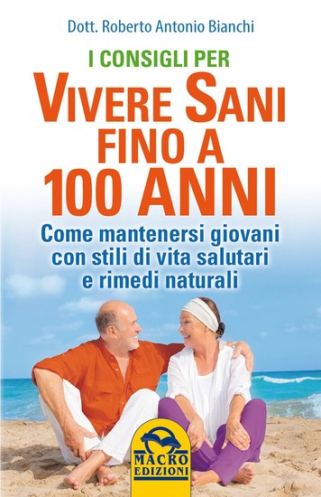 I consigli per vivere Sani fino a 100 anni - Come mantenersi giovani con stili di vita salutari e rimedi naturali - cover