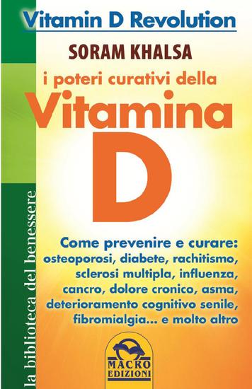 I poteri curativi della vitamina D - Vitamin D Revolution Come prevenire e curare: osteoporosi diabete rachitismo sclerosi multipla influenza cancro dolore cronico asma deteriora - cover