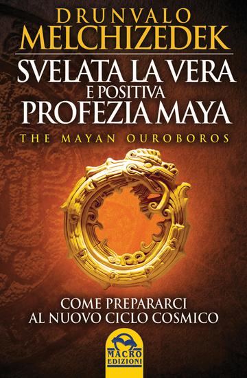 Svelata la vera e positiva profezia Maya - Come prepararci al nuovo ciclo cosmico - cover