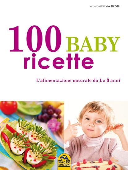 100 Baby Ricette - L'alimentazione naturale da 1 ai 3 anni - cover