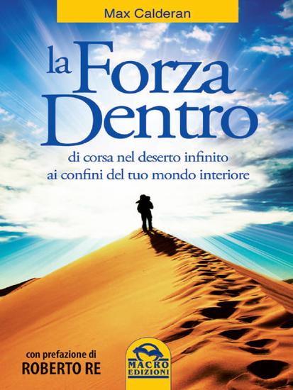 La forza dentro - Di corsa nel deserto infinito ai confini del tuo mondo interiore - cover