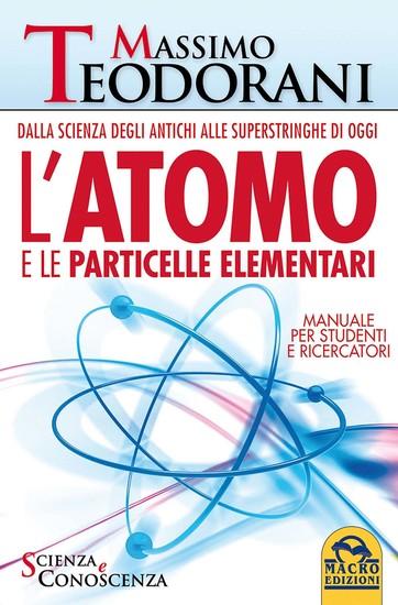 L'Atomo e le Particelle Elementari - Dalla scienza degli antichi alle superstringhe di oggi - Manuale per studenti e ricercatori - cover