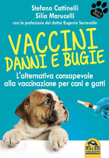 Vaccini: danni e bugie - L'alternativa consapevole alla vaccinazione per cani e gatti - cover